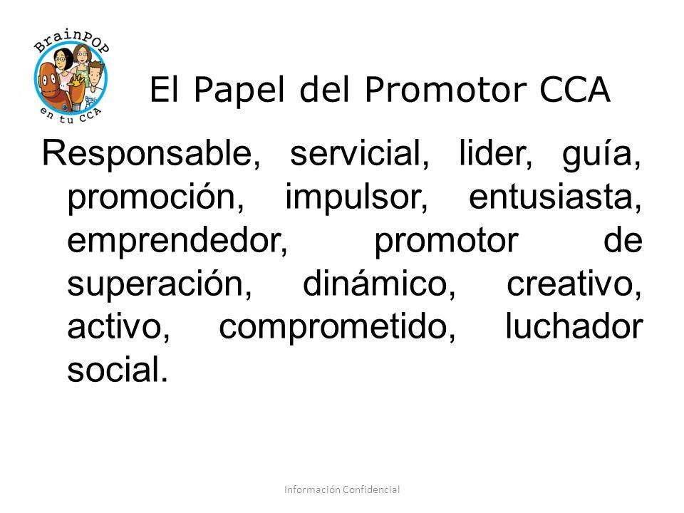 El Papel del Promotor CCA Responsable, servicial, lider, guía, promoción, impulsor, entusiasta, emprendedor, promotor de superación, dinámico, creativo, activo, comprometido, luchador social.