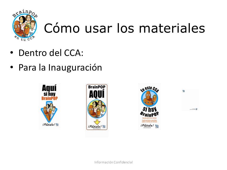 Cómo usar los materiales Dentro del CCA: Para la Inauguración Información Confidencial