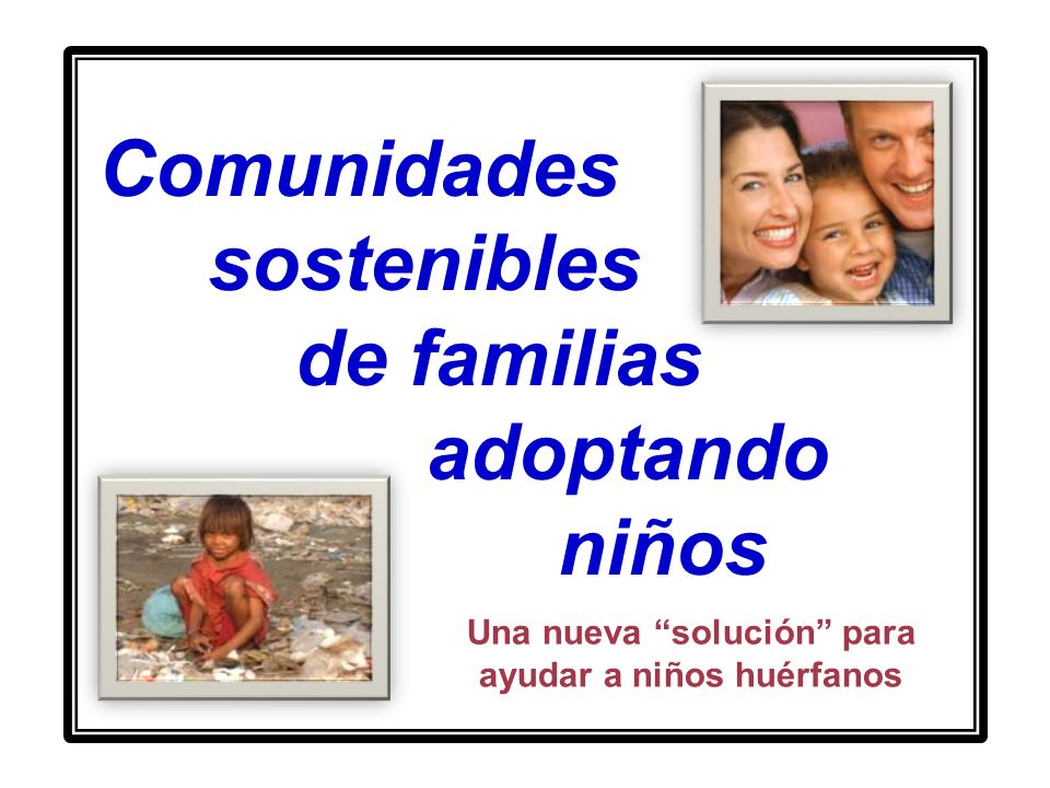 Comunidades sostenibles de familias adoptando niños La historia y desarrollo de Una nueva solución para ayudar a niños huérfanos