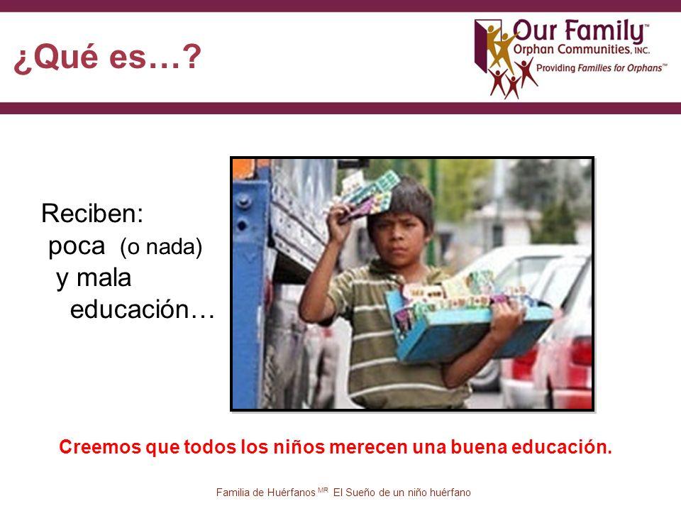 11 Reciben: poca (o nada) y mala educación… Familia de Huérfanos MR El Sueño de un niño huérfano ¿Qué es….