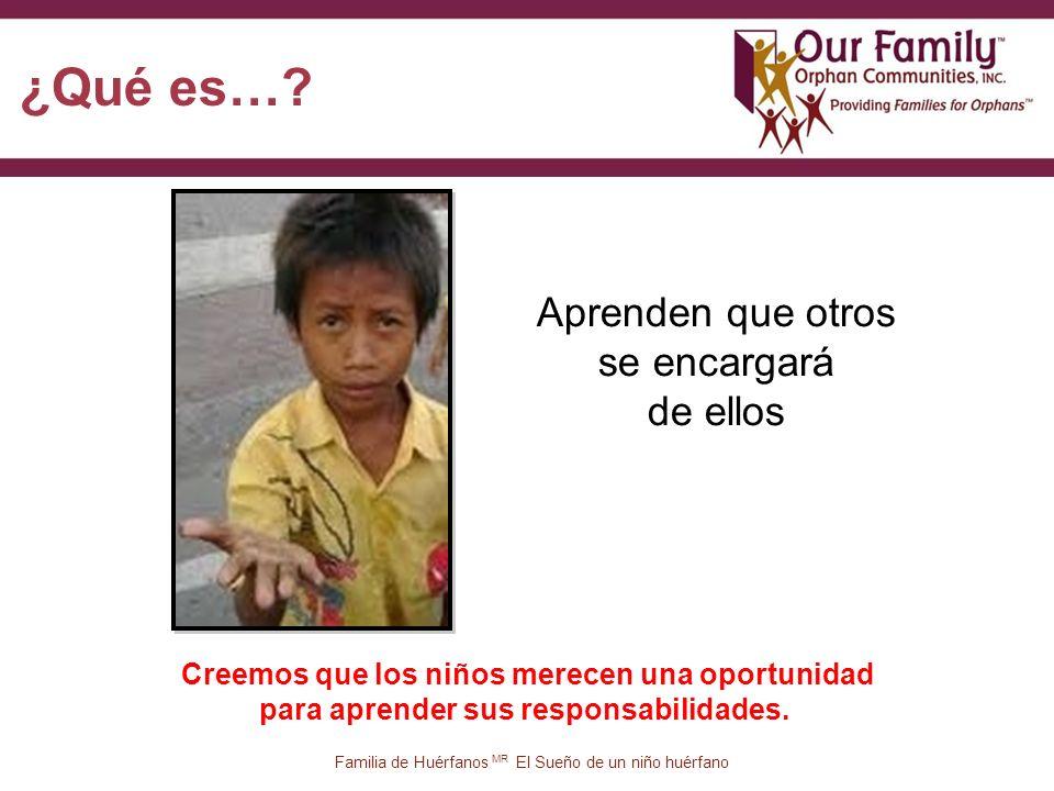 14 Aprenden que otros se encargará de ellos Familia de Huérfanos MR El Sueño de un niño huérfano ¿Qué es….
