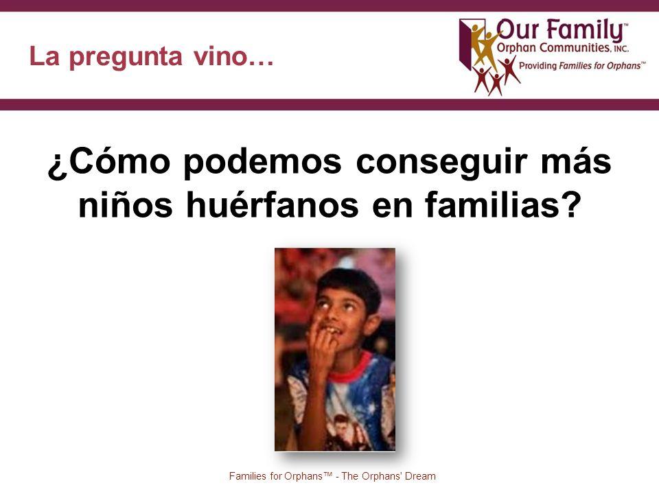 La pregunta vino… 18 Families for Orphans - The Orphans Dream ¿Cómo podemos conseguir más niños huérfanos en familias
