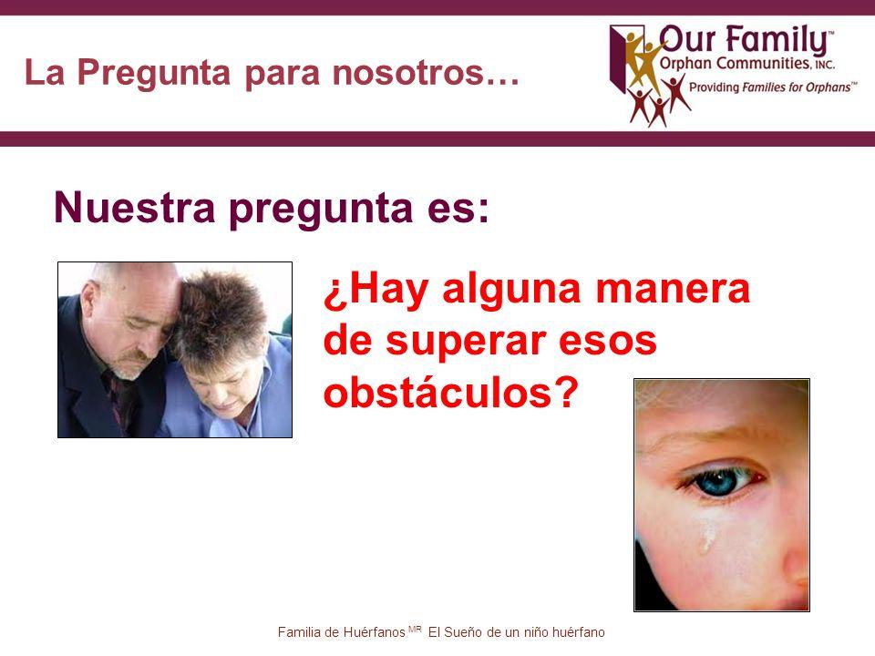 20 Familia de Huérfanos MR El Sueño de un niño huérfano La Pregunta para nosotros… Nuestra pregunta es: ¿Hay alguna manera de superar esos obstáculos?