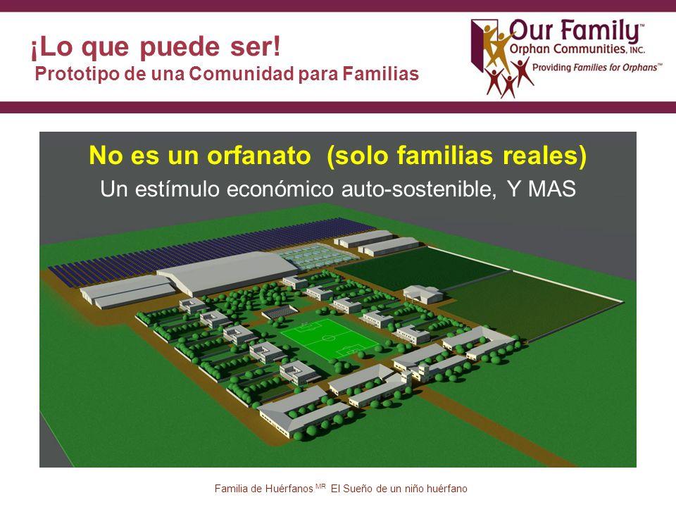 26 No es un orfanato (solo familias reales) Un estímulo económico auto-sostenible, Y MAS Familia de Huérfanos MR El Sueño de un niño huérfano ¡Lo que puede ser.
