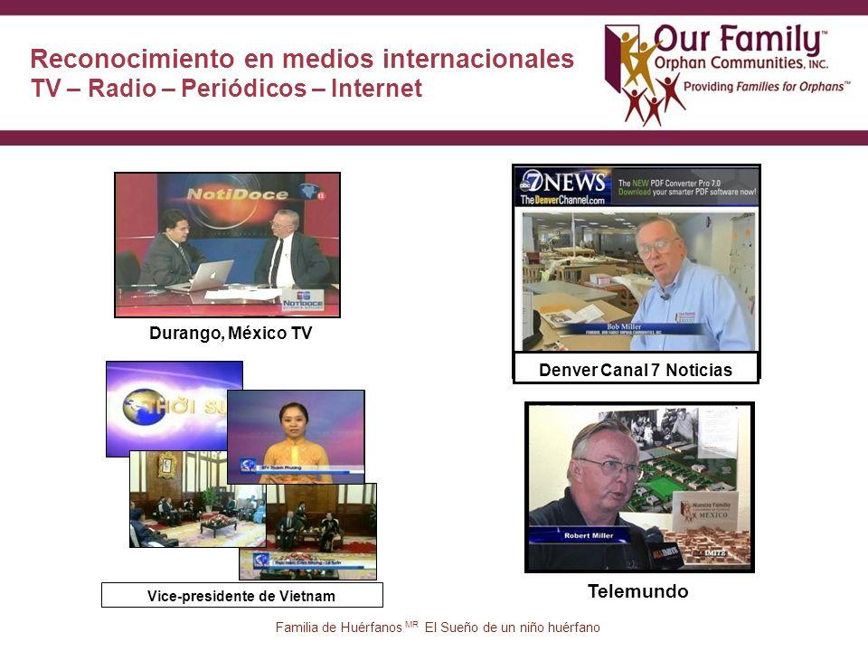 33 Denver Canal 7 Noticias Telemundo Durango, México TV Vice-presidente de Vietnam Reconocimiento en medios internacionales TV – Radio – Periódicos – Internet Familia de Huérfanos MR El Sueño de un niño huérfano