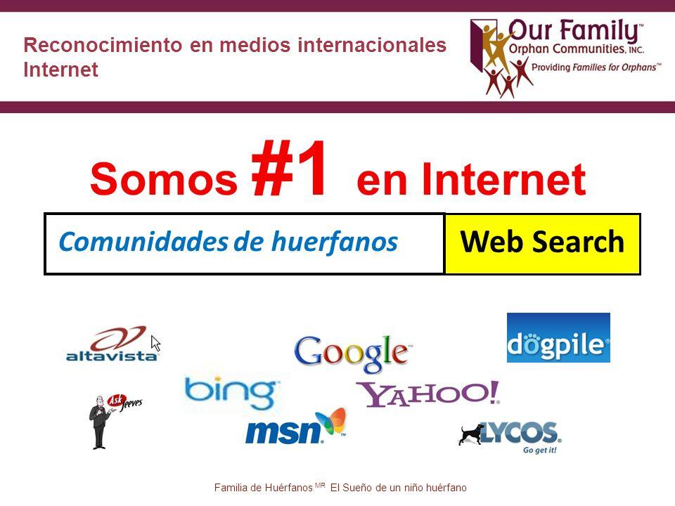 35 Comunidades de huerfanos Web Search Somos #1 en Internet Reconocimiento en medios internacionales Internet Familia de Huérfanos MR El Sueño de un niño huérfano