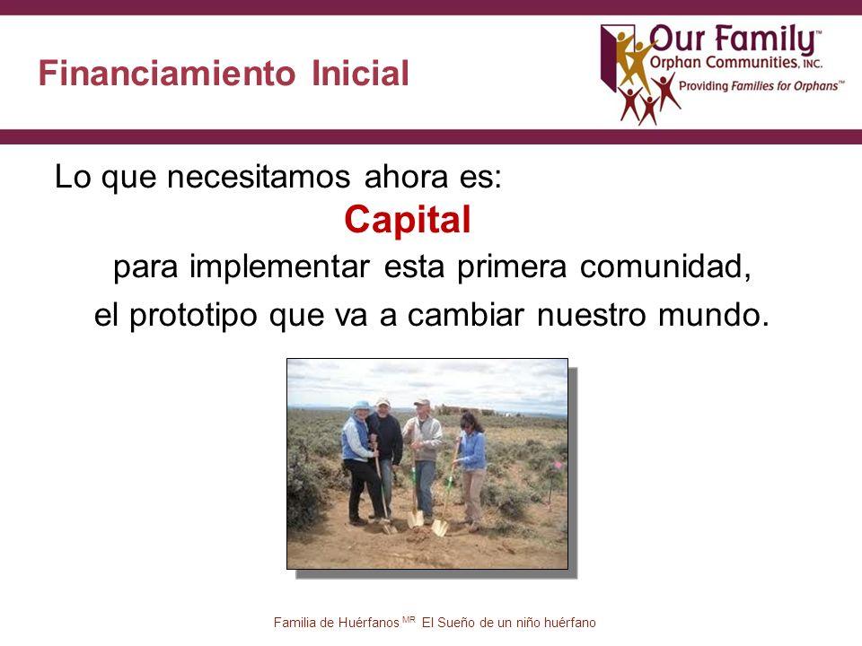 Financiamiento Inicial Lo que necesitamos ahora es: Capital para implementar esta primera comunidad, el prototipo que va a cambiar nuestro mundo.