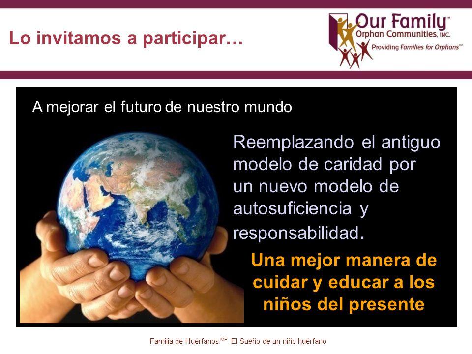 48 A mejorar el futuro de nuestro mundo Reemplazando el antiguo modelo de caridad por un nuevo modelo de autosuficiencia y responsabilidad.