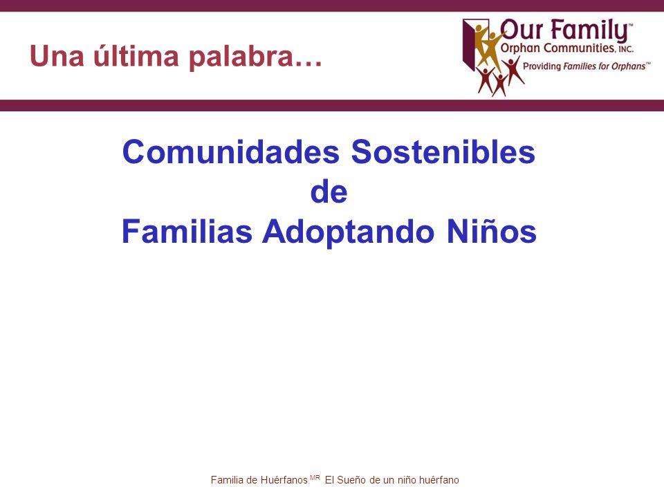 Una última palabra… 49 Familia de Huérfanos MR El Sueño de un niño huérfano Comunidades Sostenibles de Familias Adoptando Niños