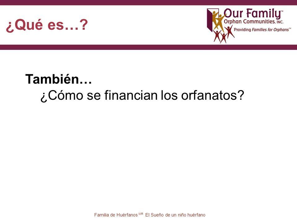 81 Familia de Huérfanos MR El Sueño de un niño huérfano También… ¿Cómo se financian los orfanatos.