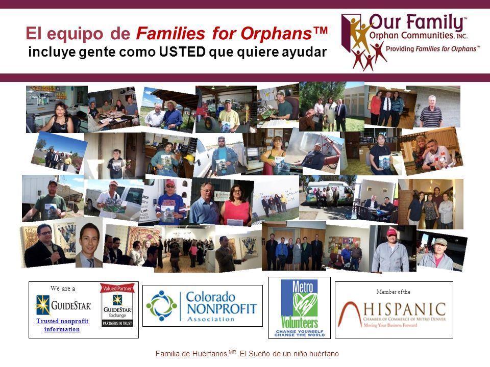 83 Trusted nonprofit information We are a Member of the El equipo de Families for Orphans incluye gente como USTED que quiere ayudar Familia de Huérfanos MR El Sueño de un niño huérfano
