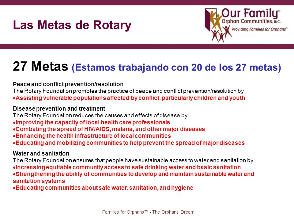 86 Families for Orphans - The Orphans' Dream 27 Metas (Estamos trabajando con 20 de los 27 metas) Peace and conflict prevention/resolution The Rotary