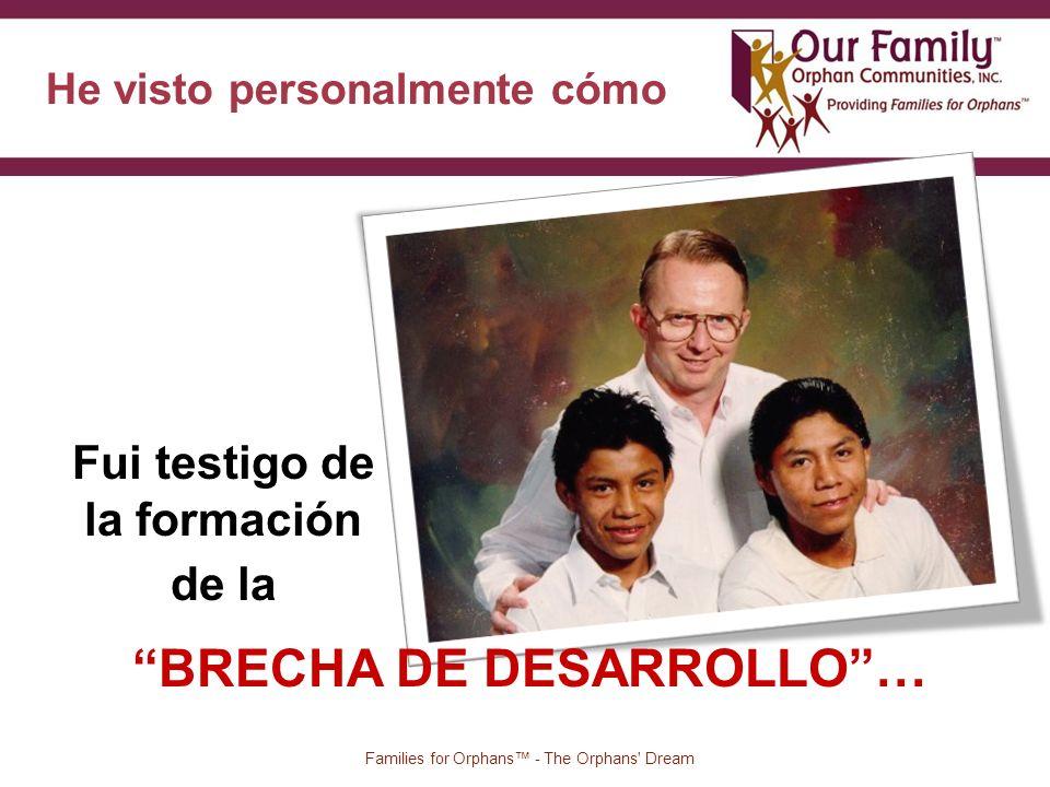 He visto personalmente cómo 9 Families for Orphans - The Orphans Dream BRECHA DE DESARROLLO… Fui testigo de la formación de la