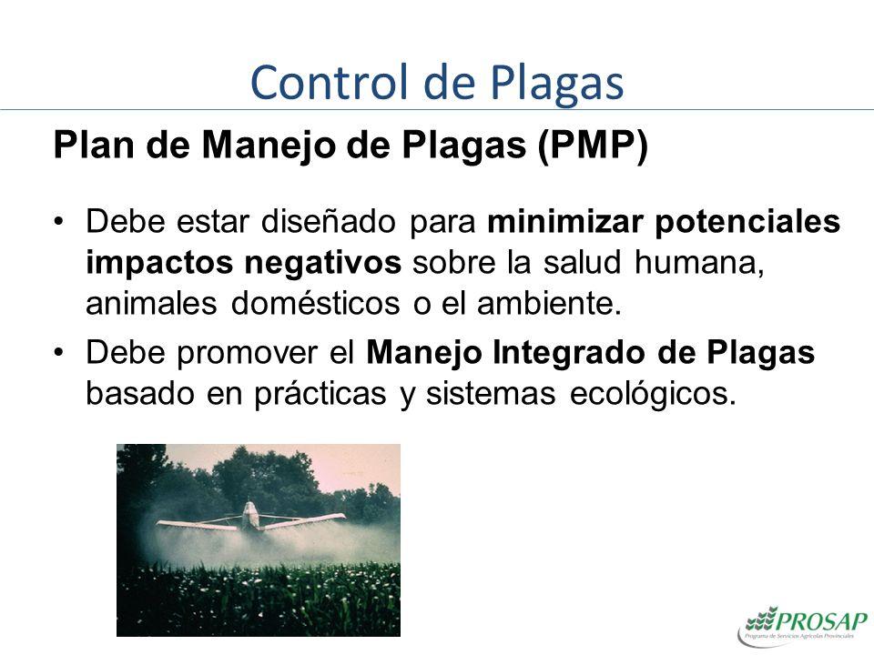 Control de Plagas Plan de Manejo de Plagas (PMP) Debe estar diseñado para minimizar potenciales impactos negativos sobre la salud humana, animales dom