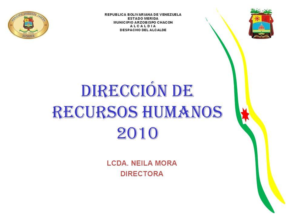 REPUBLICA BOLIVARIANA DE VENEZUELA ESTADO MERIDA MUNICIPIO ARZOBISPO CHACON A L C A L D I A DESPACHO DEL ALCALDE dirección de RECURSOS HUMANOS 2010 LC