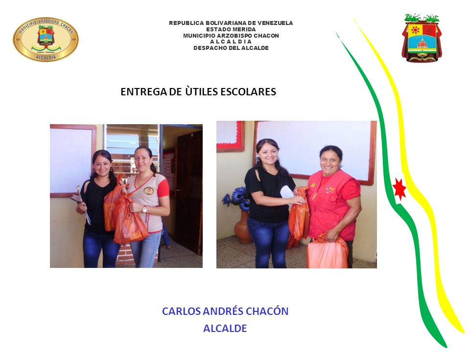 REPUBLICA BOLIVARIANA DE VENEZUELA ESTADO MERIDA MUNICIPIO ARZOBISPO CHACON A L C A L D I A DESPACHO DEL ALCALDE ENTREGA DE ÙTILES ESCOLARES CARLOS AN