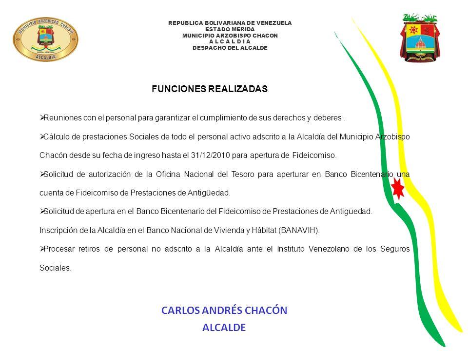 REPUBLICA BOLIVARIANA DE VENEZUELA ESTADO MERIDA MUNICIPIO ARZOBISPO CHACON A L C A L D I A DESPACHO DEL ALCALDE FUNCIONES REALIZADAS Se procesó ante el Fondo Especial de Jubilaciones y Pensiones txt de aportes y cotizaciones del personal empleado y obrero desde enero a noviembre del 2010 de acuerdo al Sistema de Captura de aportes y cotizaciones.