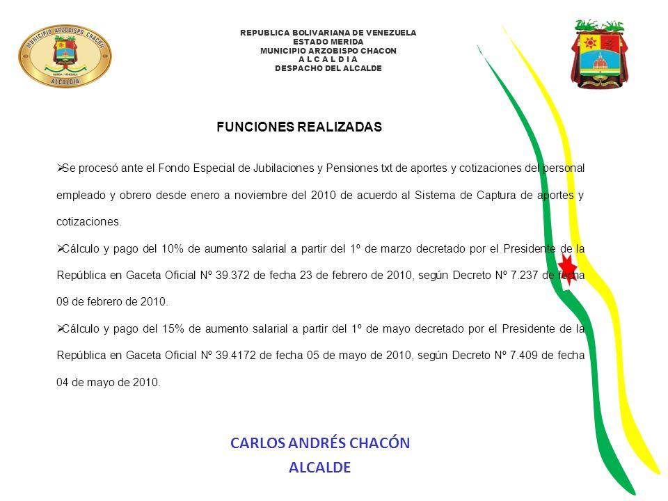 REPUBLICA BOLIVARIANA DE VENEZUELA ESTADO MERIDA MUNICIPIO ARZOBISPO CHACON A L C A L D I A DESPACHO DEL ALCALDE FUNCIONES REALIZADAS Trámites de documentos para el Instituto Venezolano de los Seguros Sociales: Inscripciones, retiros, Planillas 14-100 y 14-04 del personal de la Alcaldía.