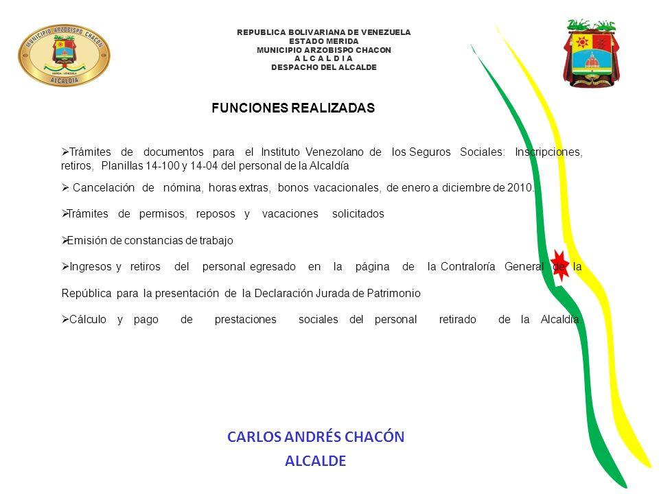 REPUBLICA BOLIVARIANA DE VENEZUELA ESTADO MERIDA MUNICIPIO ARZOBISPO CHACON A L C A L D I A DESPACHO DEL ALCALDE FUNCIONES REALIZADAS Pago de aportes y retenciones de Ley de Política Habitacional en el Banco del Sur y Bicentenario de enero a diciembre del 2010.