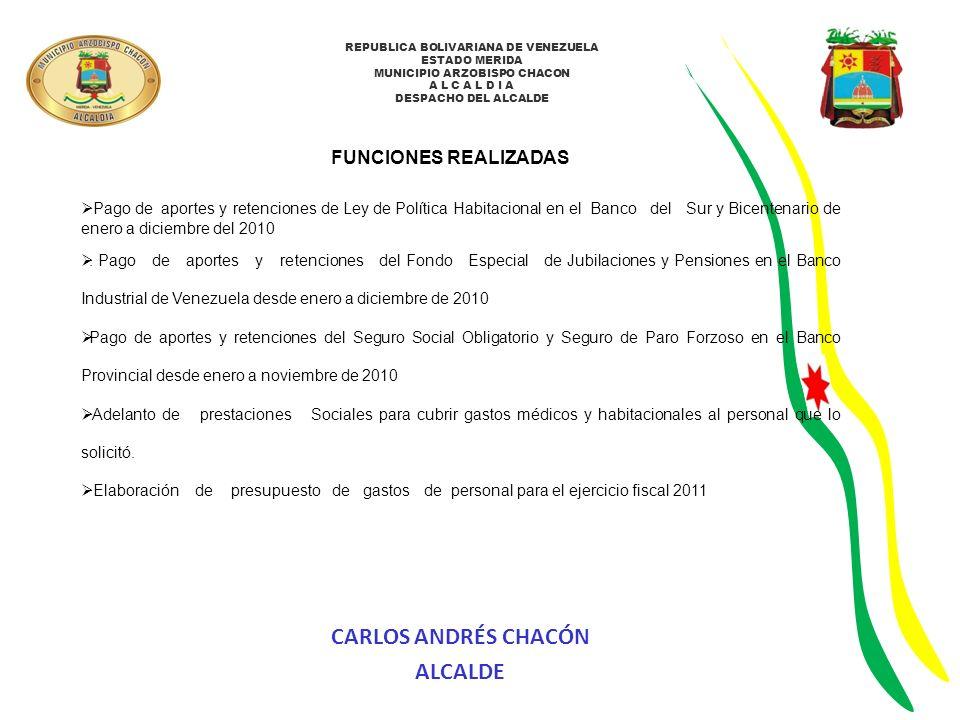 REPUBLICA BOLIVARIANA DE VENEZUELA ESTADO MERIDA MUNICIPIO ARZOBISPO CHACON A L C A L D I A DESPACHO DEL ALCALDE FUNCIONES REALIZADAS Pago de aportes