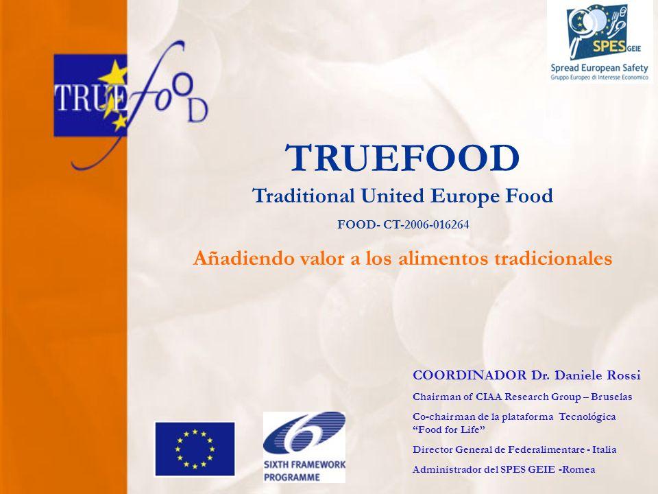 TRUEFOOD Traditional United Europe Food FOOD- CT-2006-016264 Añadiendo valor a los alimentos tradicionales COORDINADOR Dr.