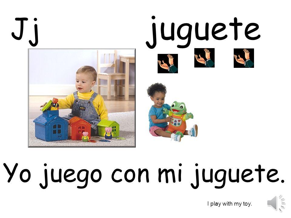 juguete Yo juego con mi juguete. I play with my toy. Jj