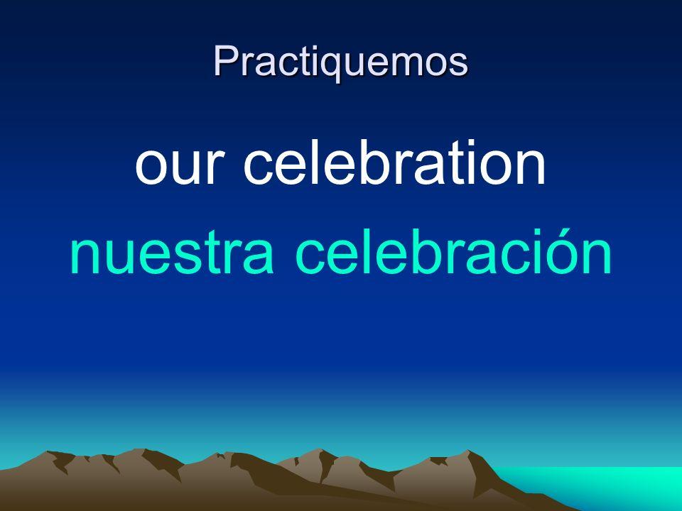Practiquemos our celebration nuestra celebración