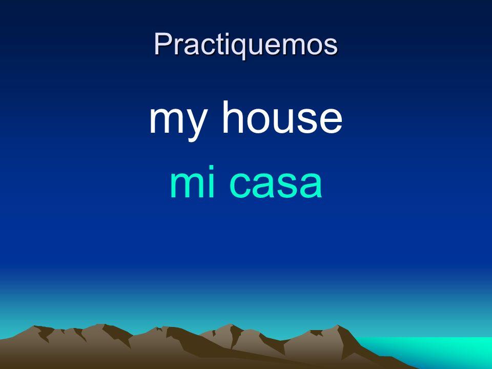 Practiquemos my house mi casa