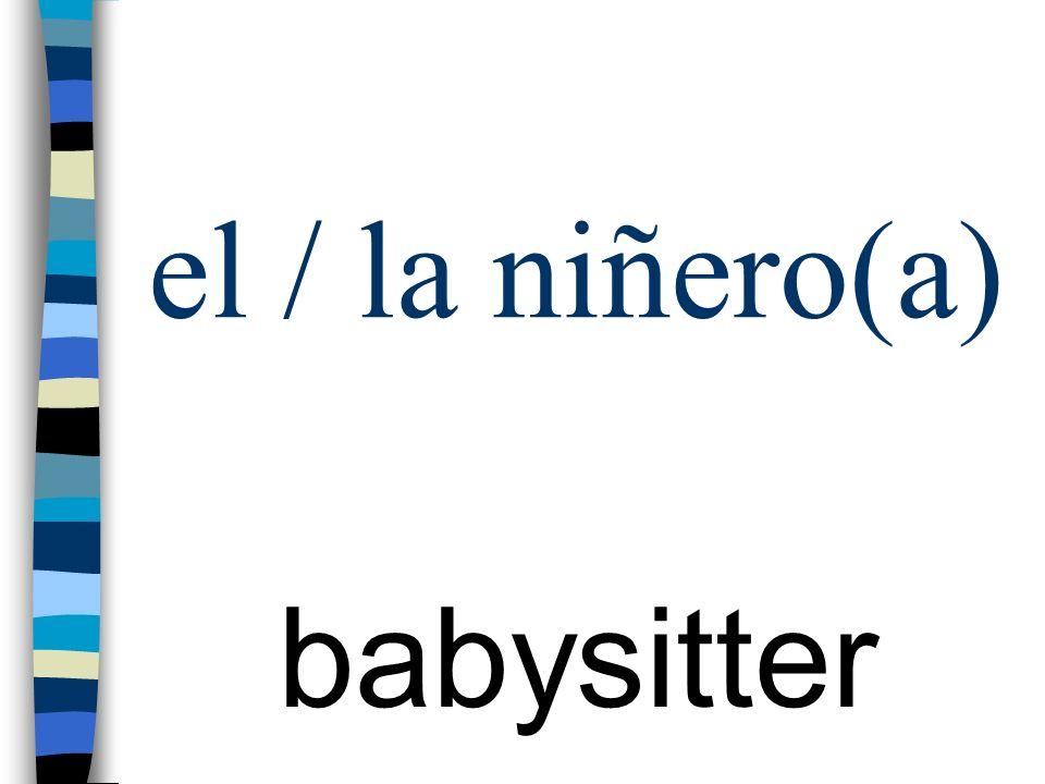 el / la niñero(a) babysitter