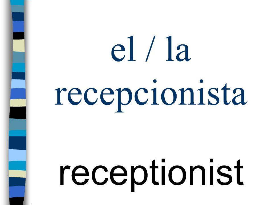 el / la recepcionista receptionist