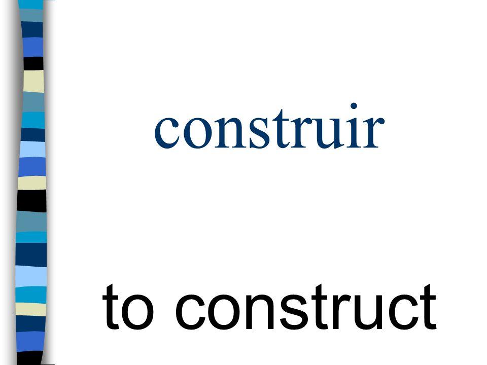 construir to construct