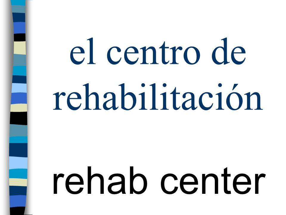 el centro de rehabilitación rehab center