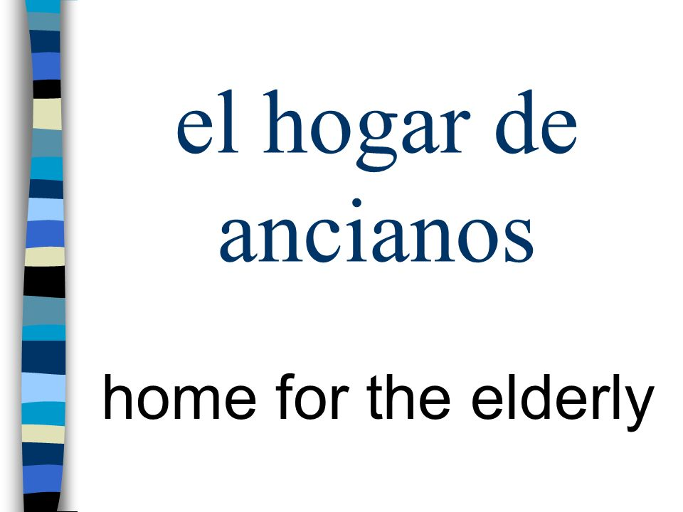 el hogar de ancianos home for the elderly