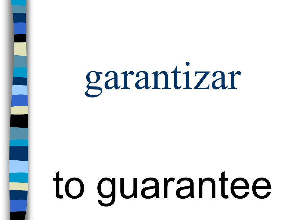 garantizar to guarantee