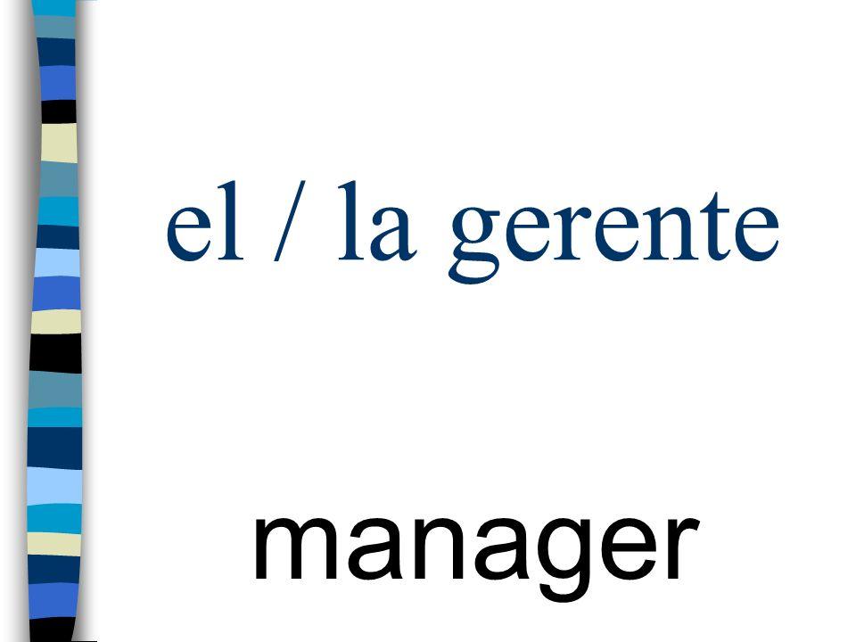 el / la gerente manager