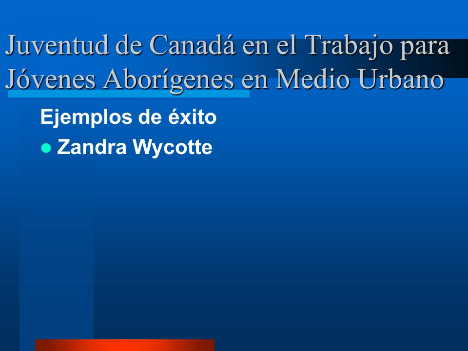 Juventud de Canadá en el Trabajo para Jóvenes Aborígenes en Medio Urbano Ejemplos de éxito Zandra Wycotte
