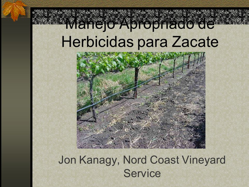 Manejo Apropriado de Herbicidas para Zacate Jon Kanagy, Nord Coast Vineyard Service