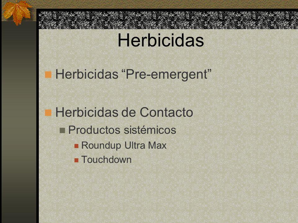 Herbicidas Herbicidas Pre-emergent Herbicidas de Contacto Productos sistémicos Roundup Ultra Max Touchdown