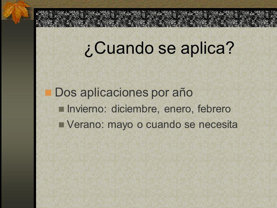 ¿Cuando se aplica? Dos aplicaciones por año Invierno: diciembre, enero, febrero Verano: mayo o cuando se necesita