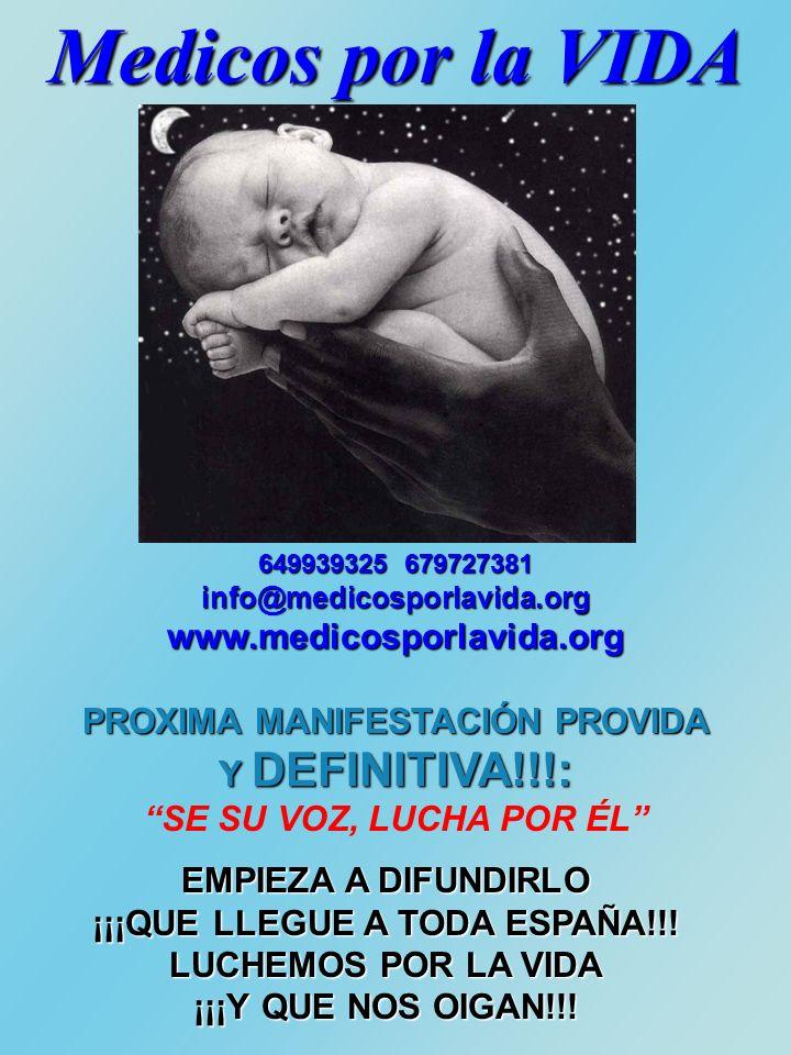 Medicos por la VIDA 649939325 679727381 info@medicosporlavida.orgwww.medicosporlavida.org PROXIMA MANIFESTACIÓN PROVIDA Y DEFINITIVA!!!: SE SU VOZ, LUCHA POR ÉL EMPIEZA A DIFUNDIRLO ¡¡¡QUE LLEGUE A TODA ESPAÑA!!.