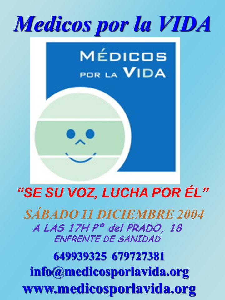Medicos por la VIDA 649939325 679727381 info@medicosporlavida.orgwww.medicosporlavida.org SE SU VOZ, LUCHA POR ÉL SÁBADO 11 DICIEMBRE 2004 A LAS 17H Pº del PRADO, 18 ENFRENTE DE SANIDAD