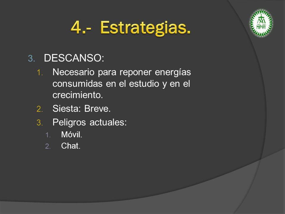 3. DESCANSO: 1. Necesario para reponer energías consumidas en el estudio y en el crecimiento. 2. Siesta: Breve. 3. Peligros actuales: 1. Móvil. 2. Cha