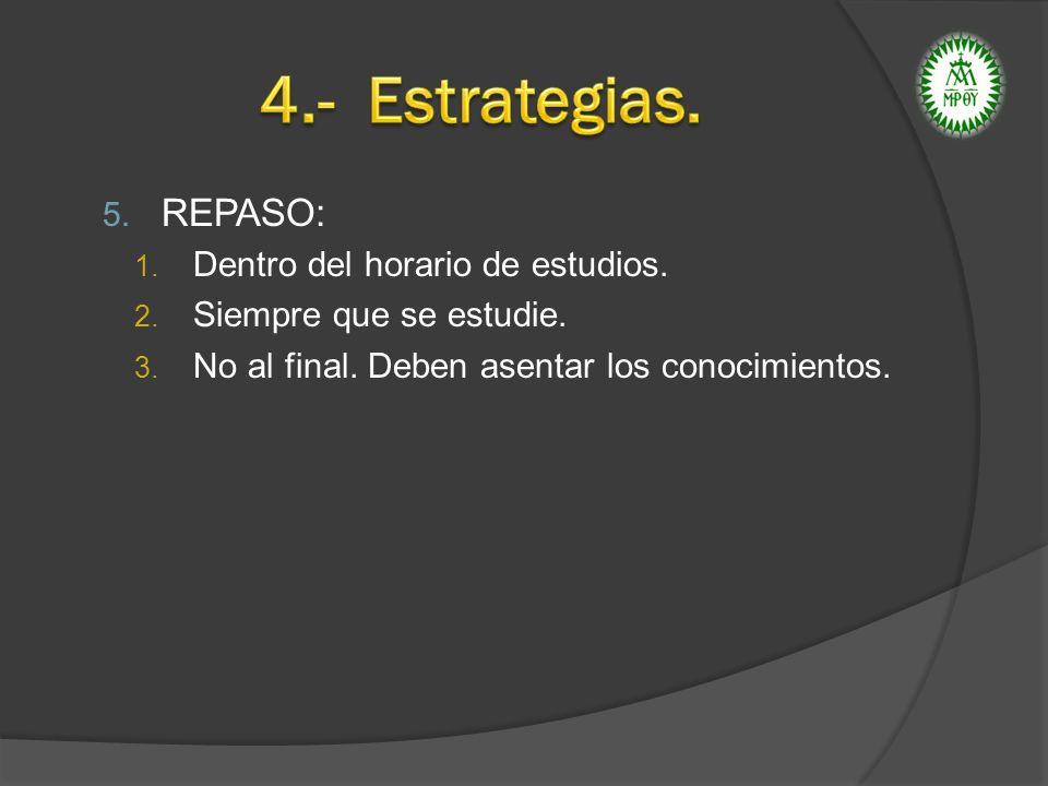 5. REPASO: 1. Dentro del horario de estudios. 2. Siempre que se estudie. 3. No al final. Deben asentar los conocimientos.