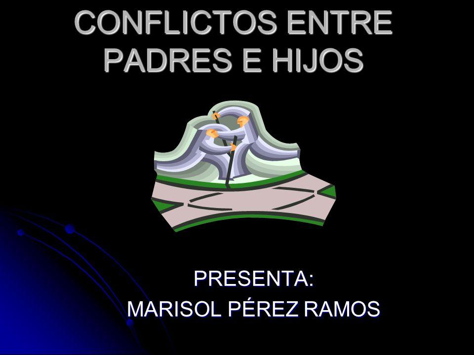 CONFLICTOS ENTRE PADRES E HIJOS PRESENTA: MARISOL PÉREZ RAMOS