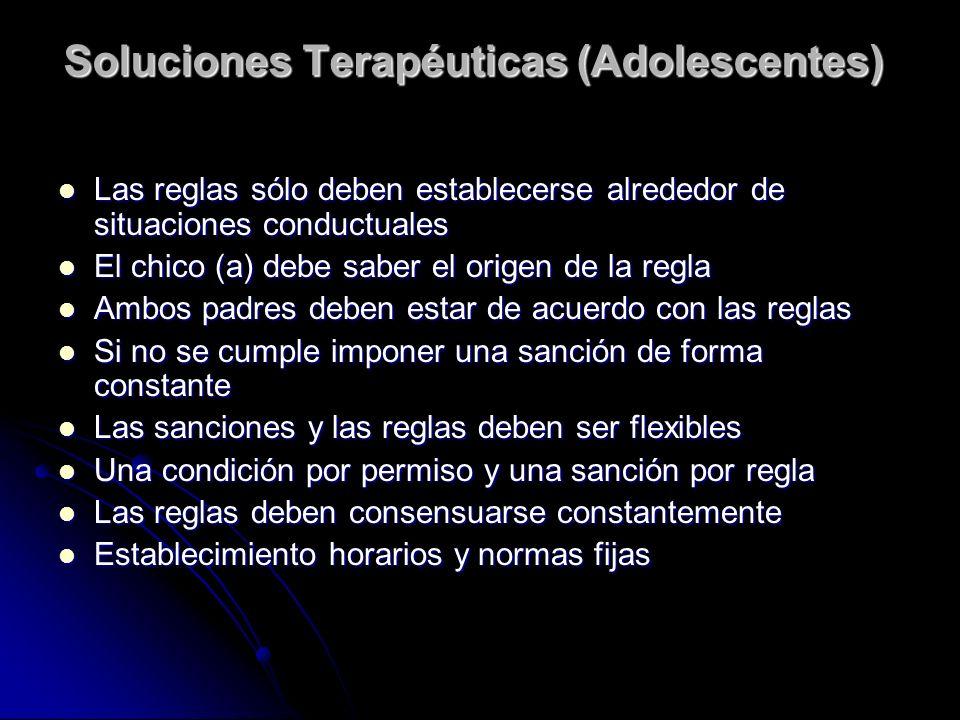 Soluciones Terapéuticas (Adolescentes) Las reglas sólo deben establecerse alrededor de situaciones conductuales Las reglas sólo deben establecerse alr