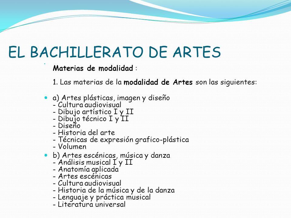 EL BACHILLERATO DE ARTES Materias de modalidad : 1. Las materias de la modalidad de Artes son las siguientes: a) Artes plásticas, imagen y diseño - Cu