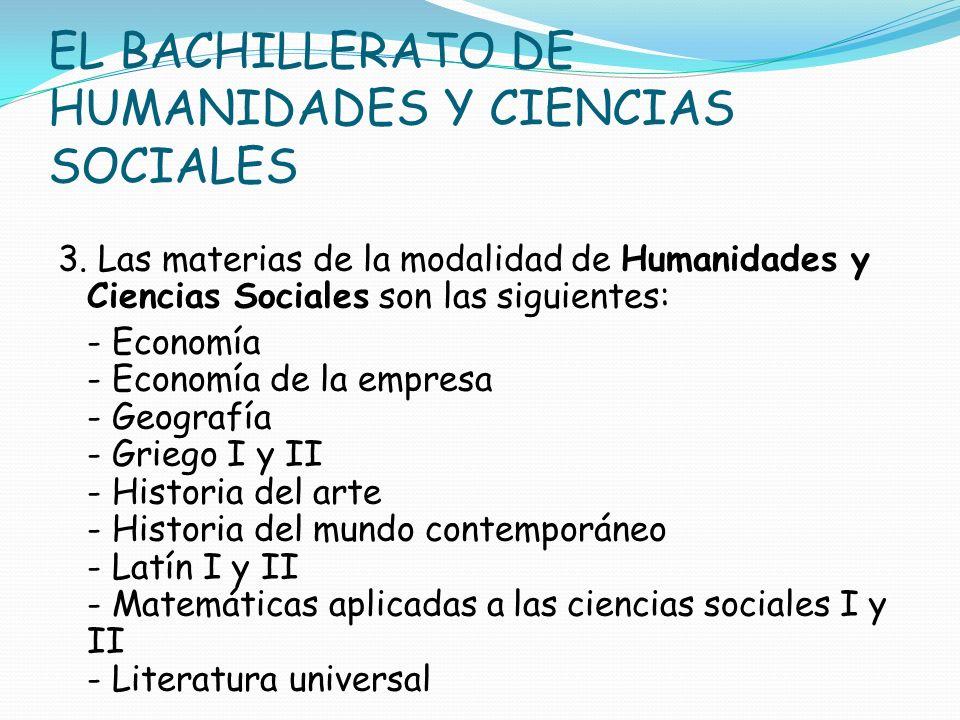 EL BACHILLERATO DE HUMANIDADES Y CIENCIAS SOCIALES 3. Las materias de la modalidad de Humanidades y Ciencias Sociales son las siguientes: - Economía -