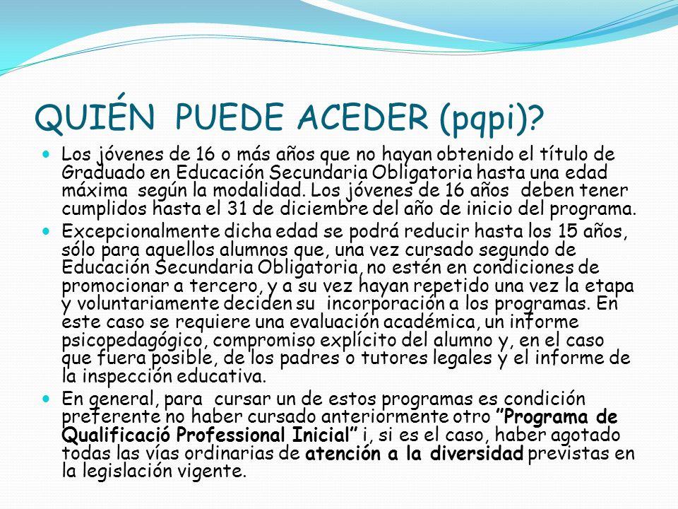 QUIÉN PUEDE ACEDER (pqpi)? Los jóvenes de 16 o más años que no hayan obtenido el título de Graduado en Educación Secundaria Obligatoria hasta una edad