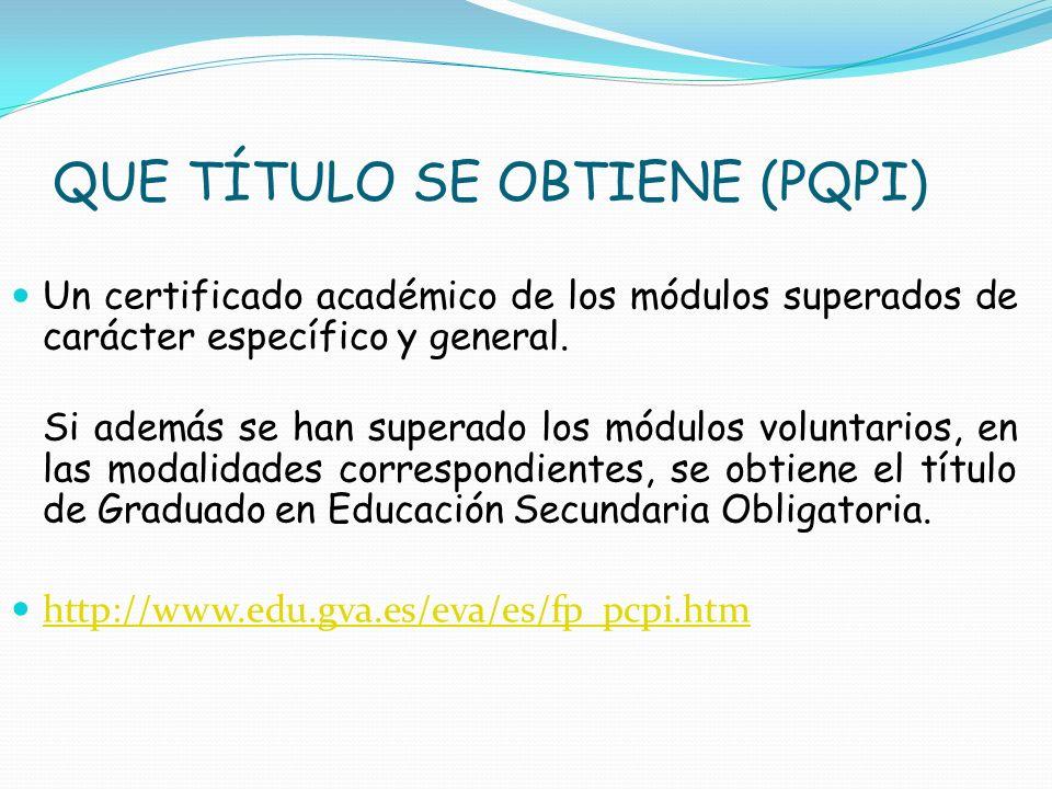 QUE TÍTULO SE OBTIENE (PQPI) Un certificado académico de los módulos superados de carácter específico y general. Si además se han superado los módulos