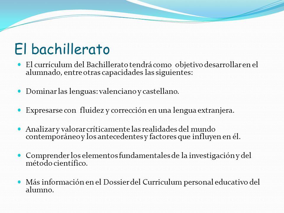 El bachillerato El currículum del Bachillerato tendrá como objetivo desarrollar en el alumnado, entre otras capacidades las siguientes: Dominar las le